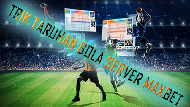 Benefit Bergabung Dengan Agen Bola Maxbet Indonesia