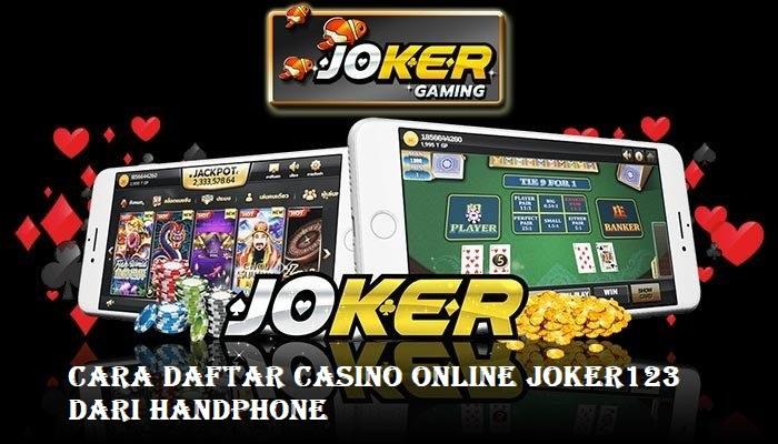 Cara Daftar Casino Online Joker123 dari Handphone